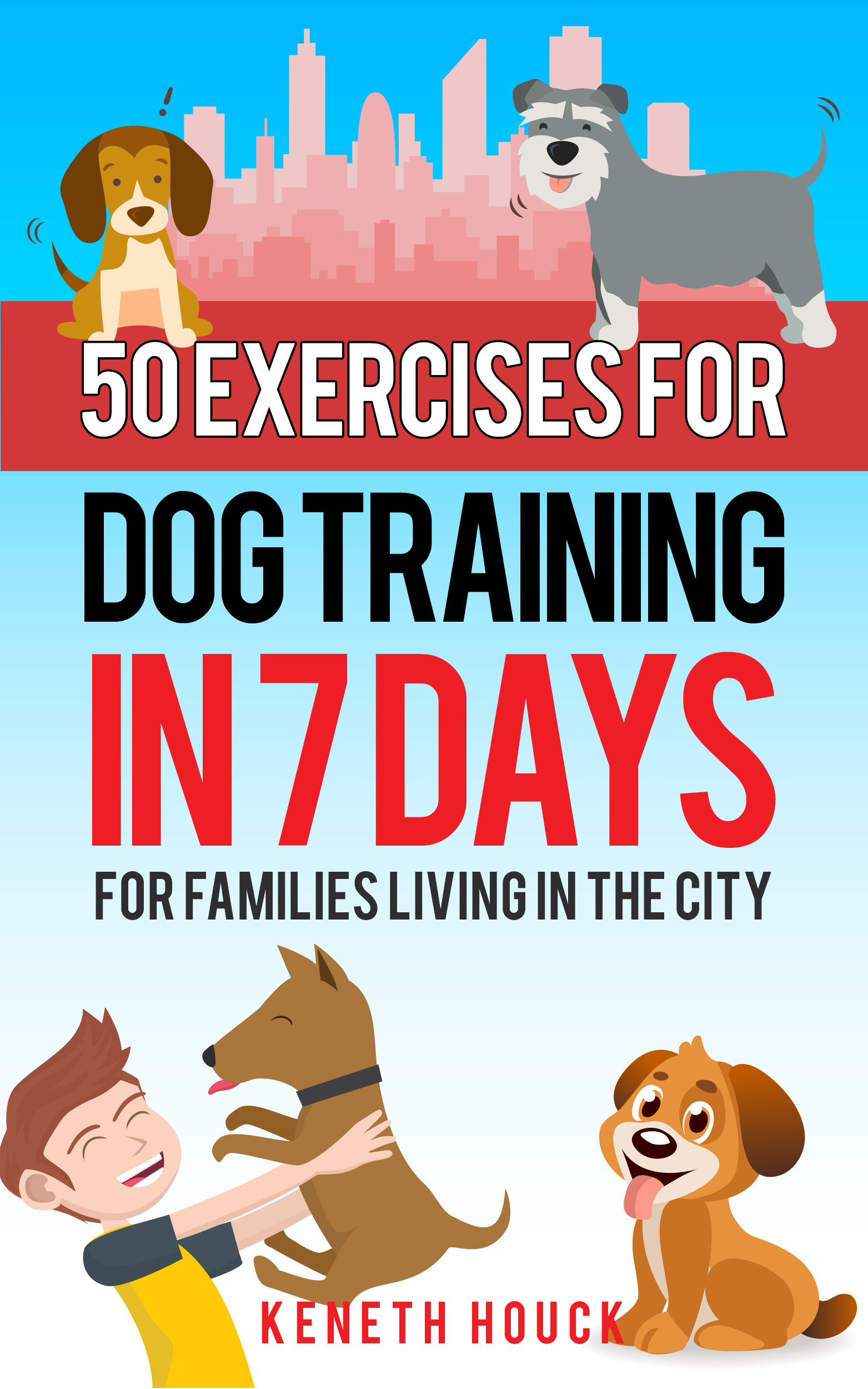 DOG TRAINING: 50 Exercises for Dog Training in 7 Days: for families living in the city (10 minutes or less)